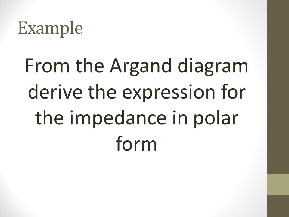 Example From the Argand diagram derive the expression for the impedance in polar form