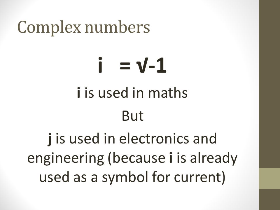 i = √-1 Complex numbers i is used in maths But