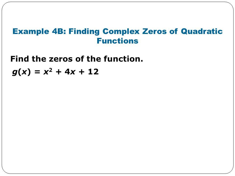 Example 4B: Finding Complex Zeros of Quadratic Functions