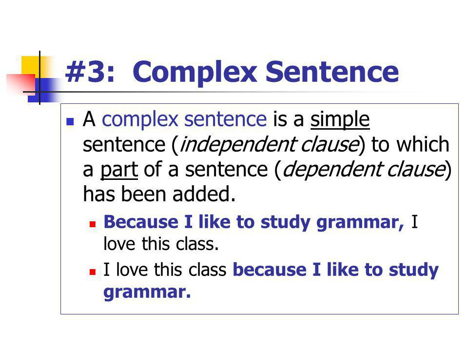 #3: Complex Sentence A complex sentence is a simple sentence (independent clause) to which a part of a sentence (dependent clause) has been added.