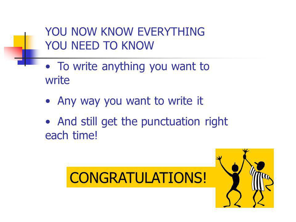 CONGRATULATIONS! YOU NOW KNOW EVERYTHING YOU NEED TO KNOW