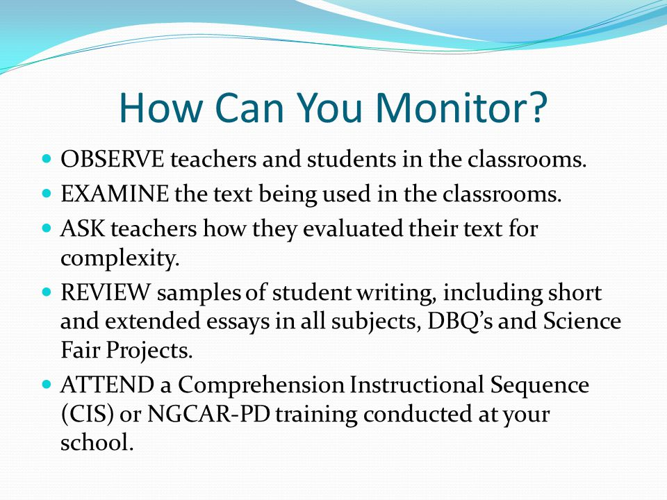 How Can You Monitor OBSERVE teachers and students in the classrooms.