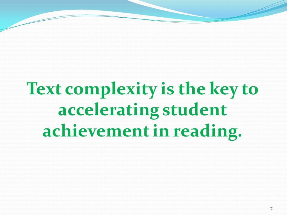 Text complexity is the key to accelerating student achievement in reading.