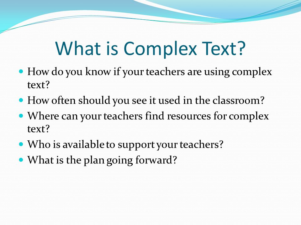 What is Complex Text How do you know if your teachers are using complex text How often should you see it used in the classroom