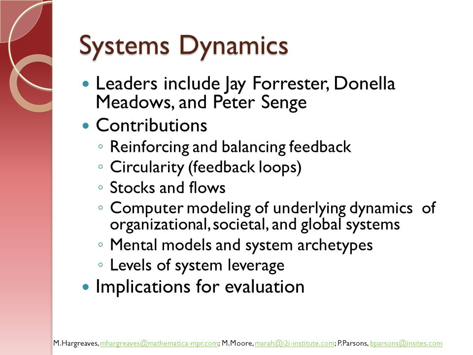 Systems Dynamics Leaders include Jay Forrester, Donella Meadows, and Peter Senge. Contributions. Reinforcing and balancing feedback.