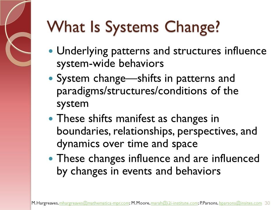 What Is Systems Change Underlying patterns and structures influence system-wide behaviors.