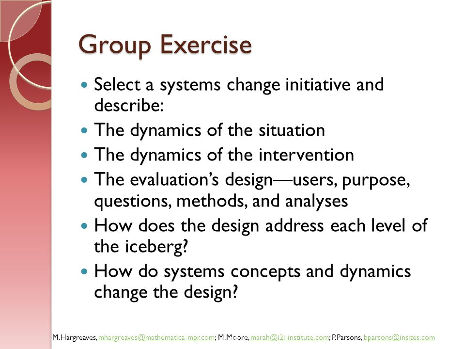 Group Exercise Select a systems change initiative and describe: