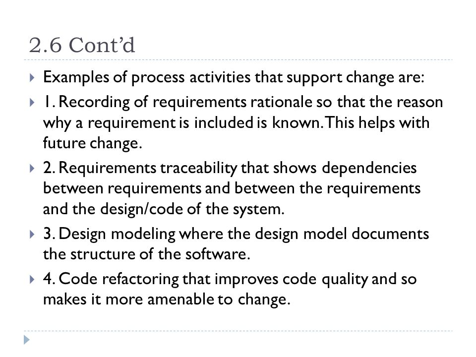 2.6 Cont'd Examples of process activities that support change are: