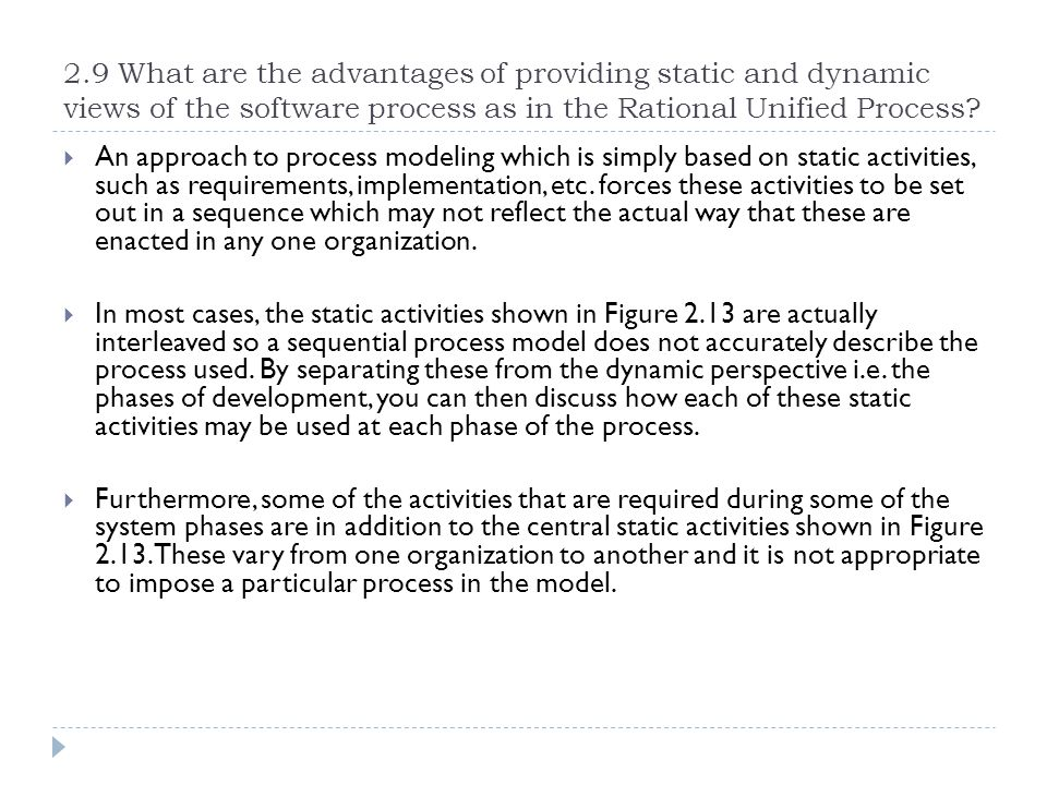 2.9 What are the advantages of providing static and dynamic views of the software process as in the Rational Unified Process