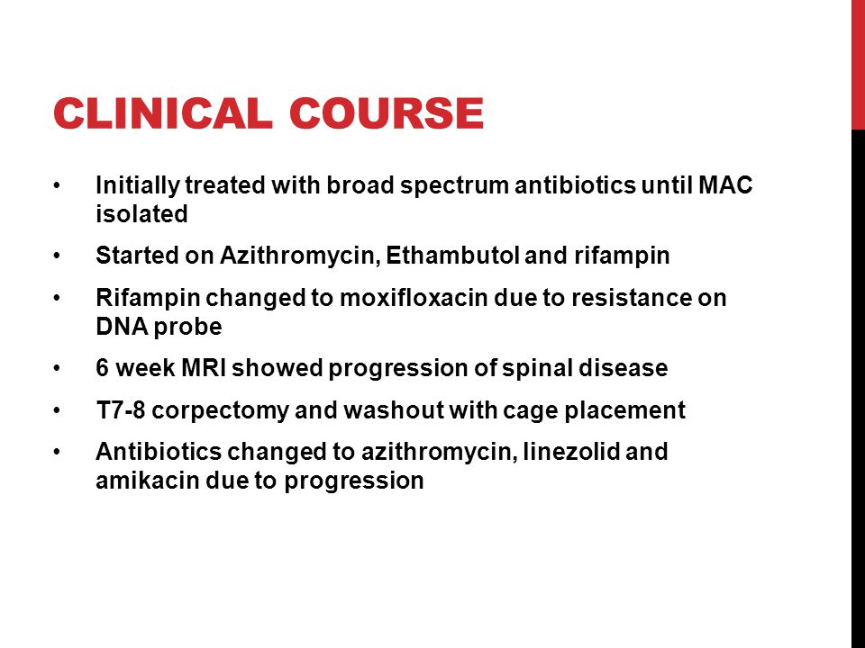 Clinical Course Initially treated with broad spectrum antibiotics until MAC isolated. Started on Azithromycin, Ethambutol and rifampin.