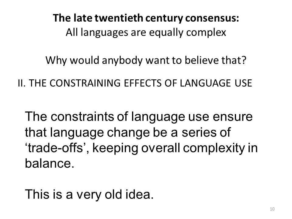 The late twentieth century consensus: All languages are equally complex Why would anybody want to believe that