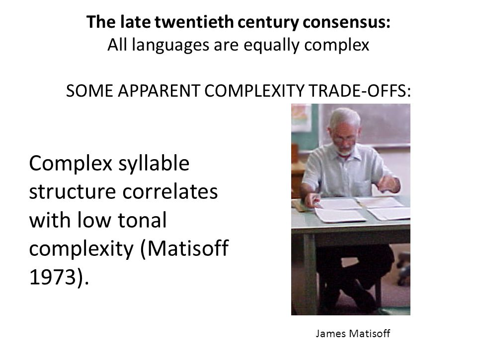 The late twentieth century consensus: All languages are equally complex SOME APPARENT COMPLEXITY TRADE-OFFS: