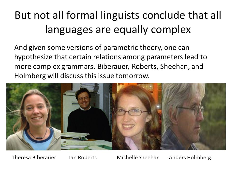 But not all formal linguists conclude that all languages are equally complex