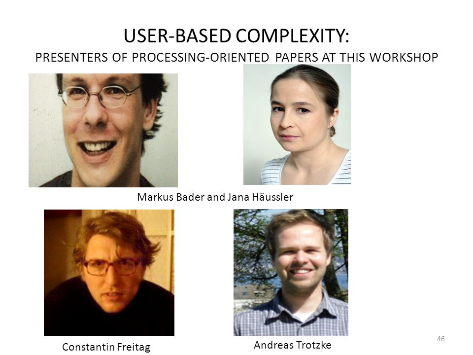 USER-BASED COMPLEXITY: PRESENTERS OF PROCESSING-ORIENTED PAPERS AT THIS WORKSHOP