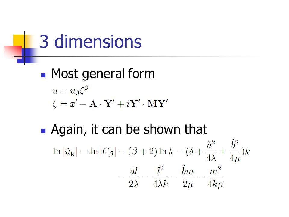 3 dimensions Most general form Again, it can be shown that ZETA!!!