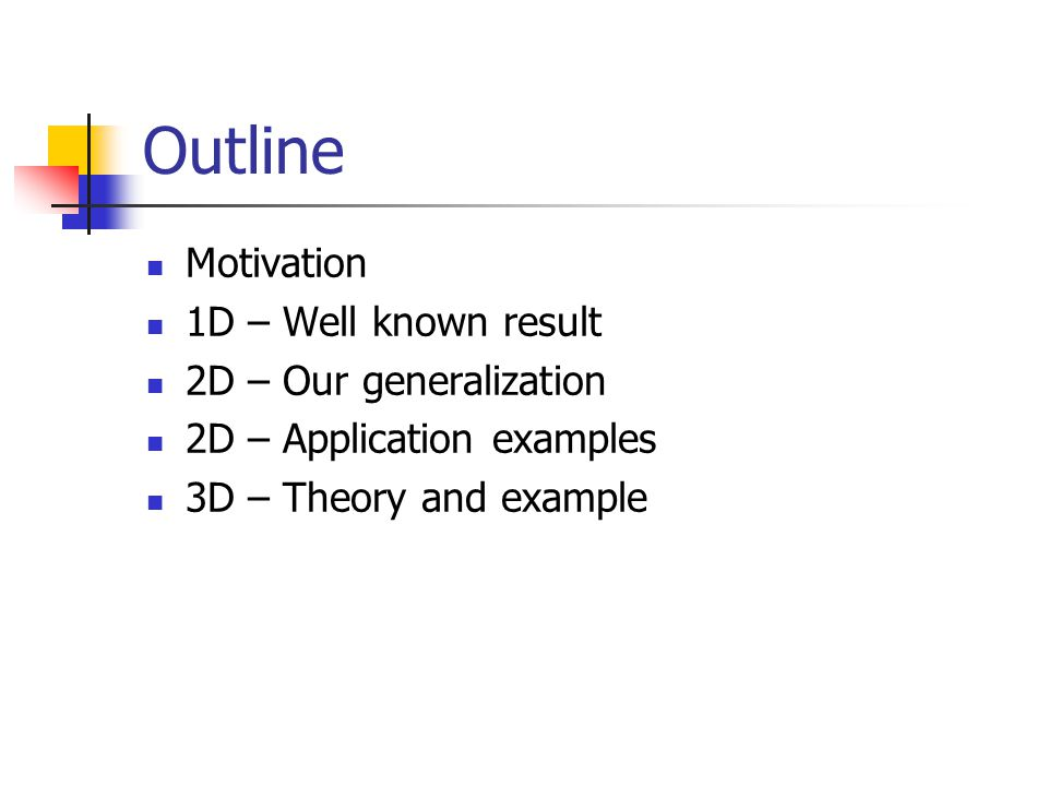 Outline Motivation 1D – Well known result 2D – Our generalization