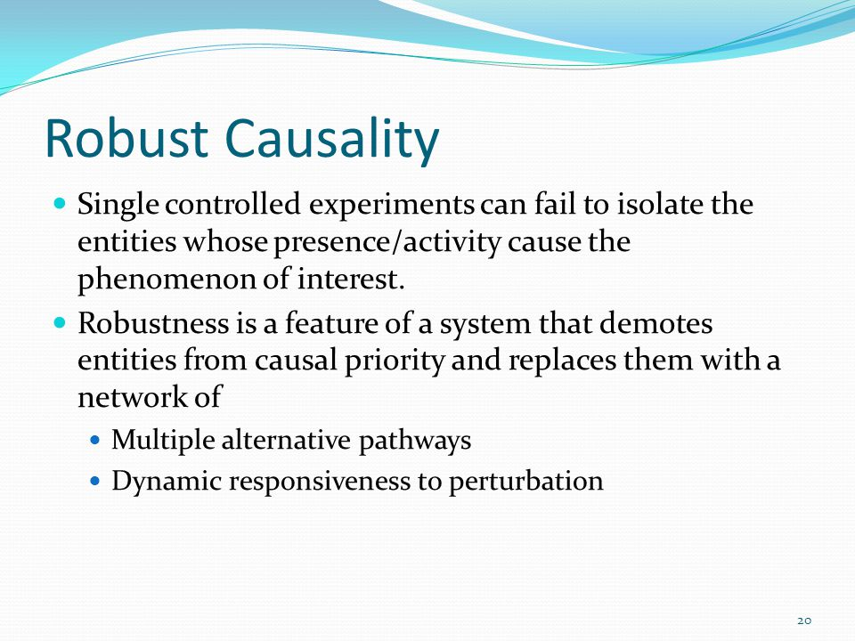 Robust Causality Single controlled experiments can fail to isolate the entities whose presence/activity cause the phenomenon of interest.