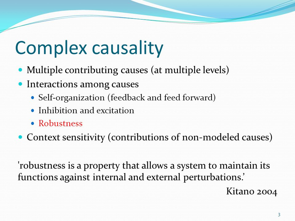 Complex causality Multiple contributing causes (at multiple levels)