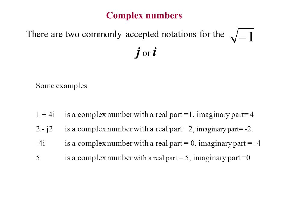 Complex numbers There are two commonly accepted notations for the. j or i. Some examples.