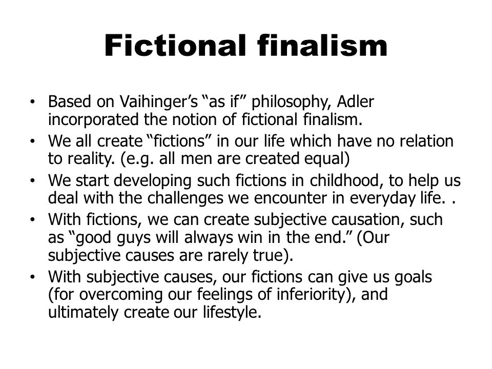 Fictional finalism Based on Vaihinger's as if philosophy, Adler incorporated the notion of fictional finalism.