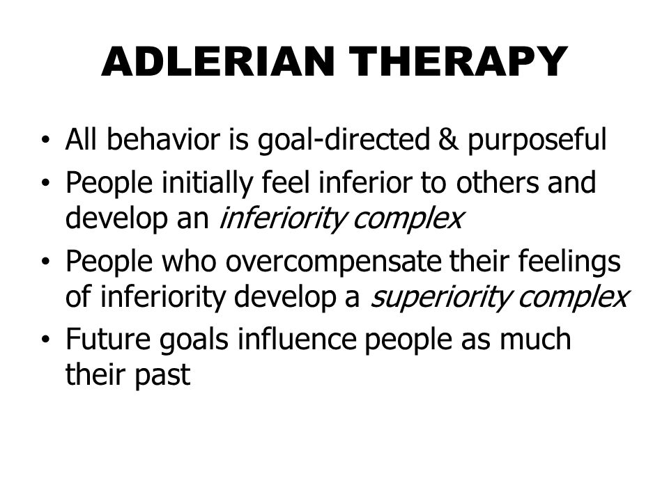 ADLERIAN THERAPY All behavior is goal-directed & purposeful