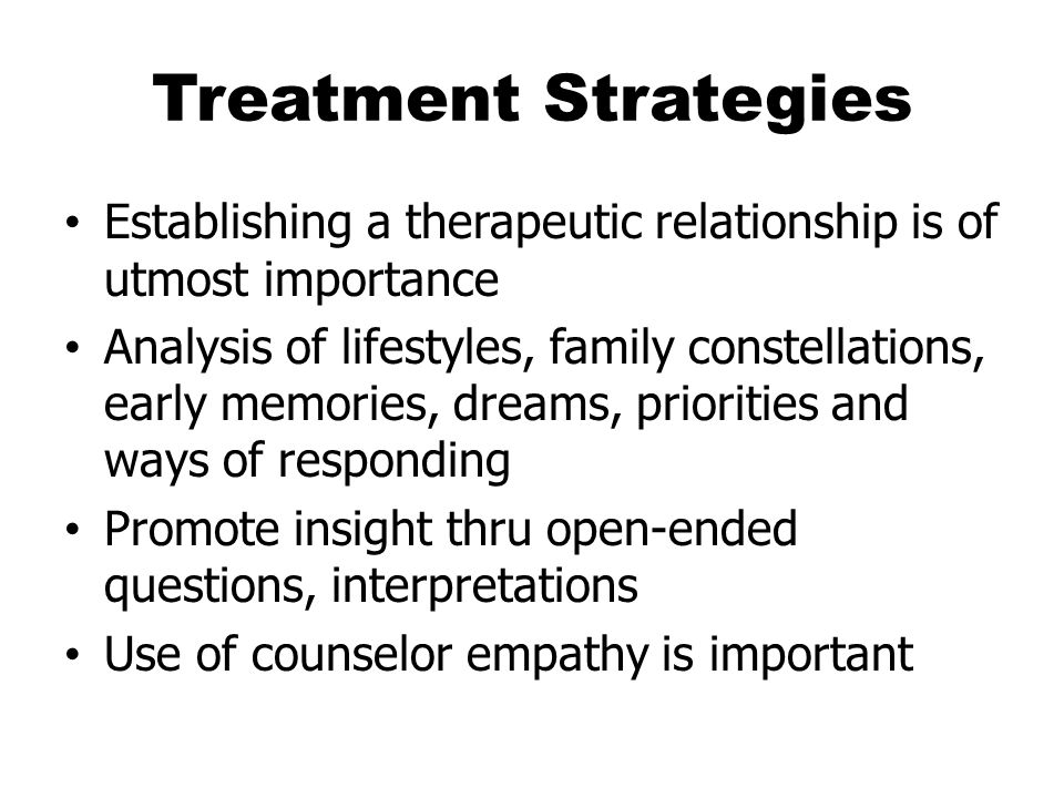 Treatment Strategies Establishing a therapeutic relationship is of utmost importance.