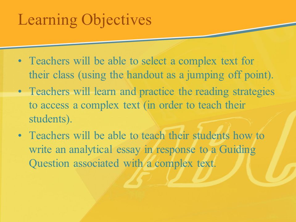 Learning Objectives Teachers will be able to select a complex text for their class (using the handout as a jumping off point).