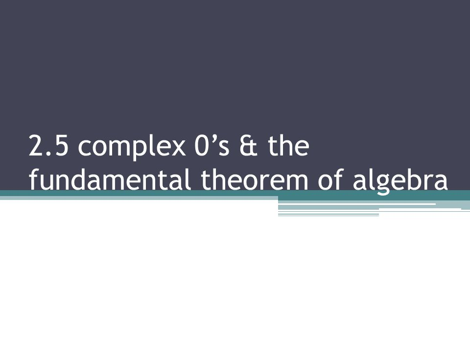 2.5 complex 0's & the fundamental theorem of algebra