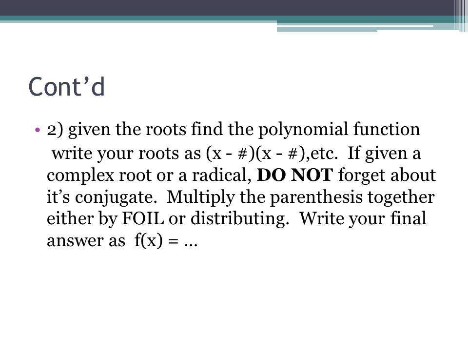 Cont'd 2) given the roots find the polynomial function