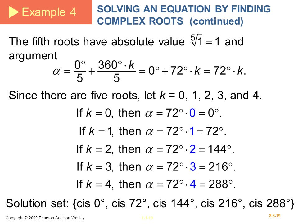 The fifth roots have absolute value and argument