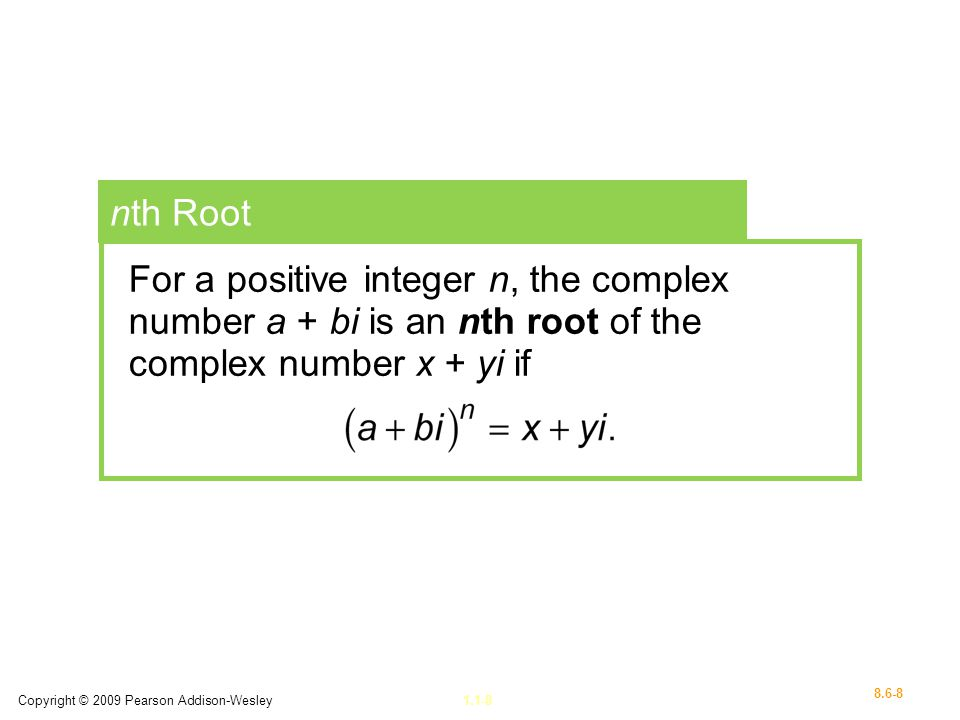nth Root For a positive integer n, the complex number a + bi is an nth root of the complex number x + yi if.
