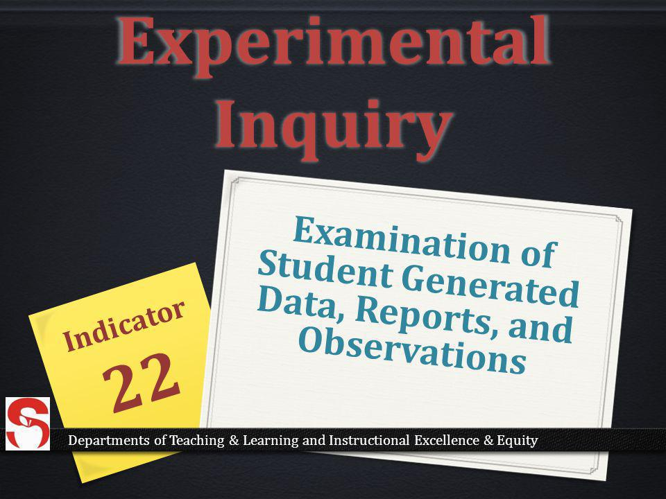 Examination of Student Generated Data, Reports, and Observations