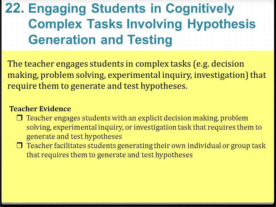 22. Engaging Students in Cognitively Complex Tasks Involving Hypothesis Generation and Testing.