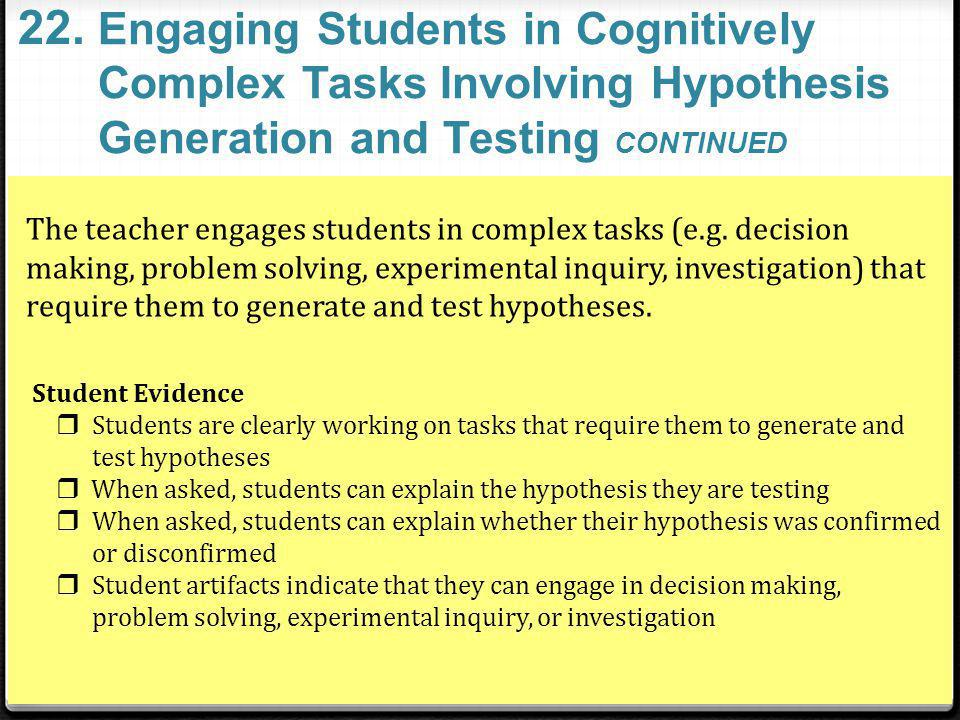22. Engaging Students in Cognitively Complex Tasks Involving Hypothesis Generation and Testing CONTINUED.