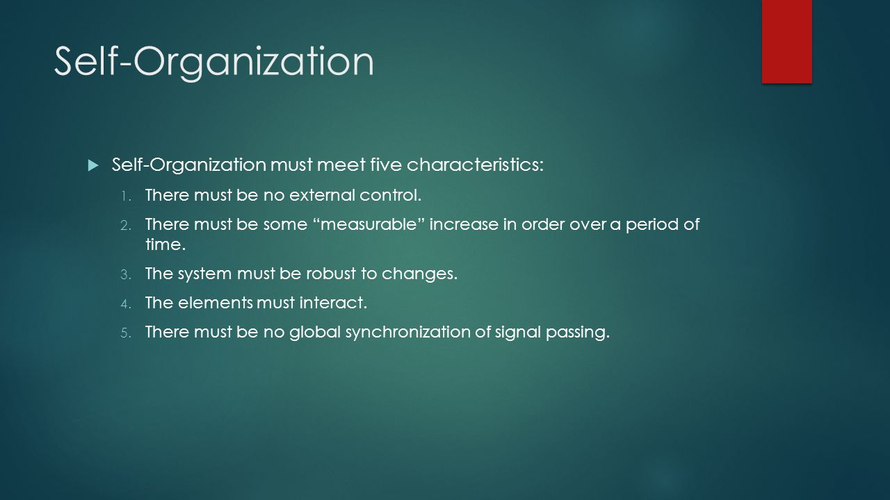 Self-Organization Self-Organization must meet five characteristics: