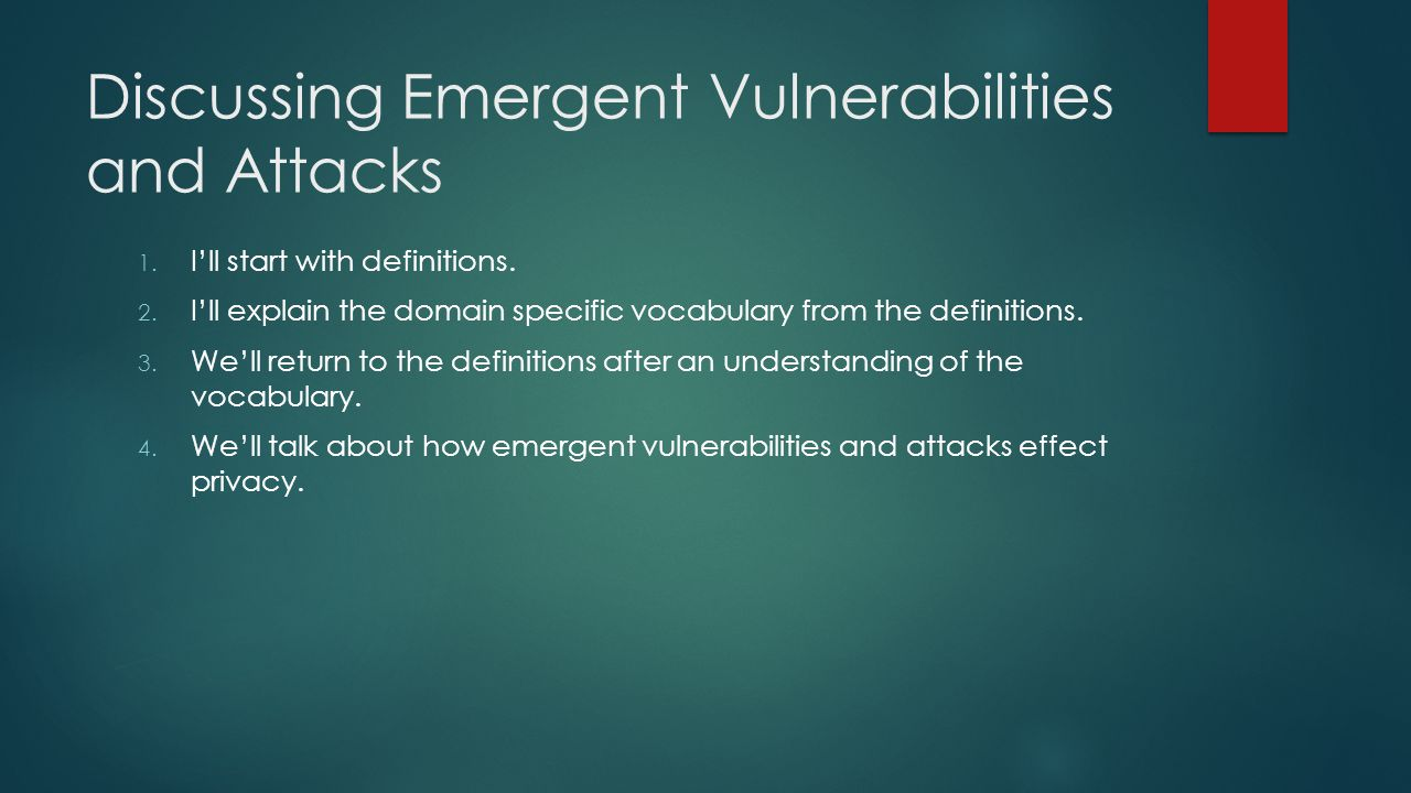 Discussing Emergent Vulnerabilities and Attacks