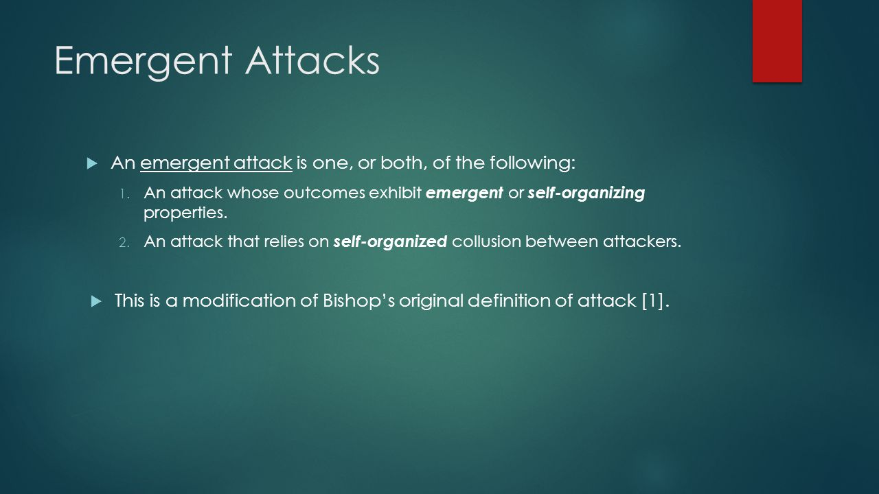 Emergent Attacks An emergent attack is one, or both, of the following: