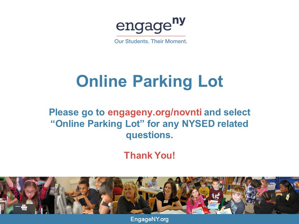 Online Parking Lot Please go to engageny.org/novnti and select Online Parking Lot for any NYSED related questions.