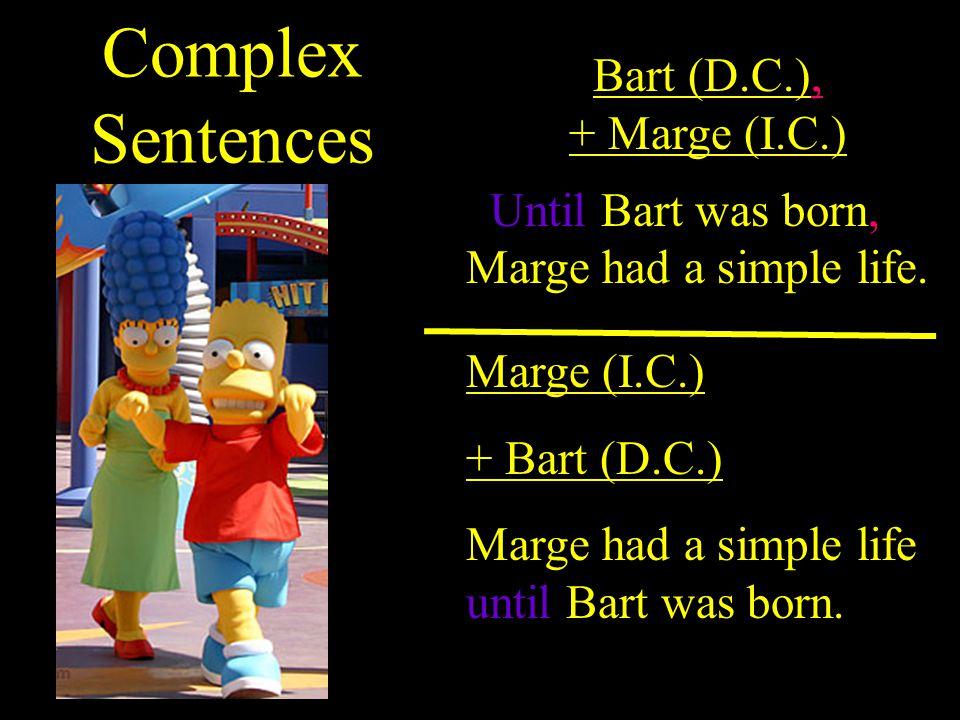 Complex Sentences Bart (D.C.), + Marge (I.C.)