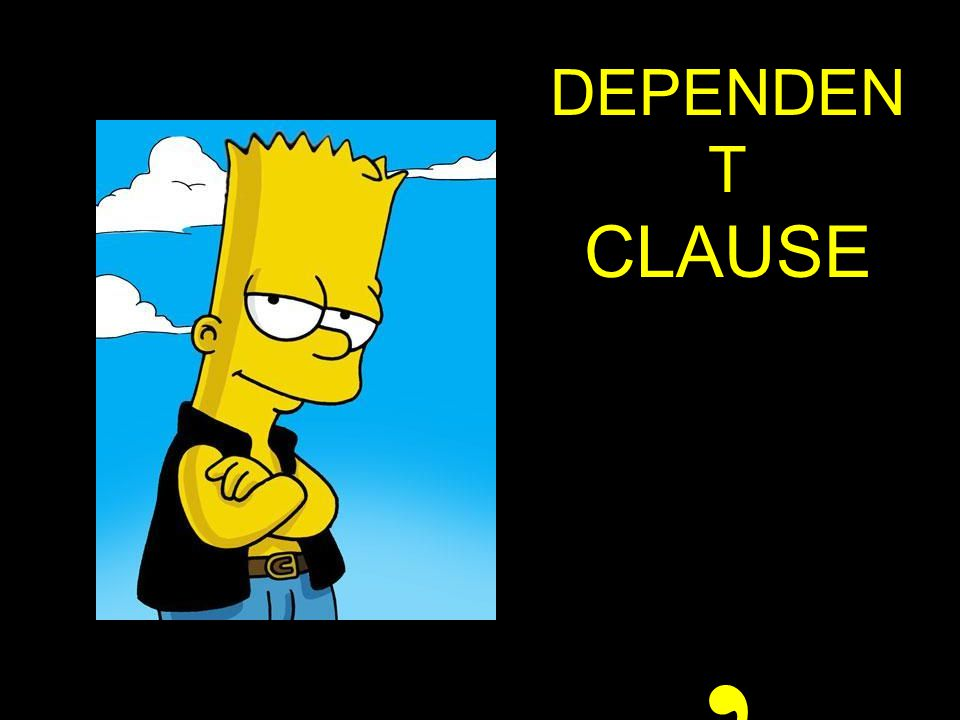 DEPENDENT CLAUSE ,