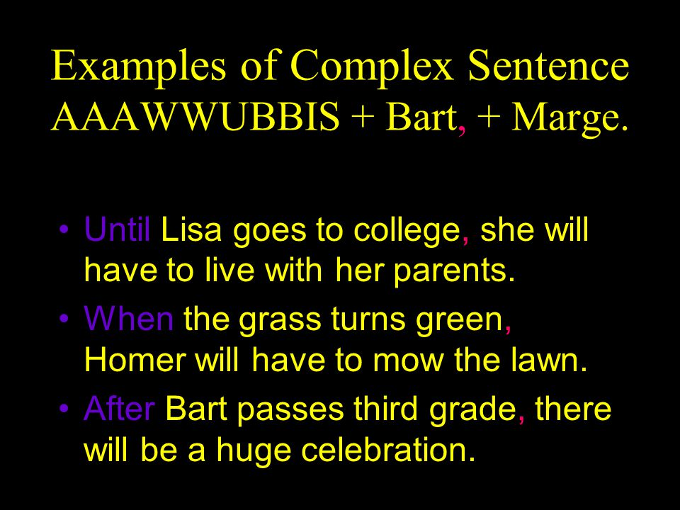 Examples of Complex Sentence AAAWWUBBIS + Bart, + Marge.