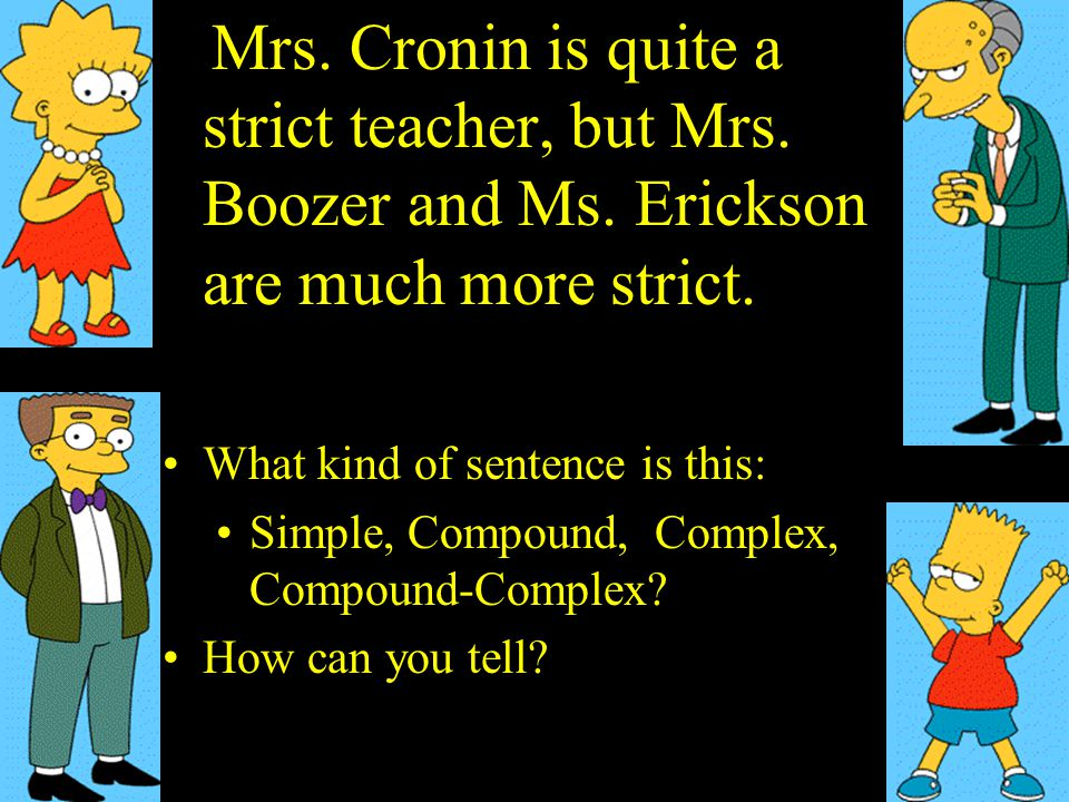Mrs. Cronin is quite a strict teacher, but Mrs. Boozer and Ms