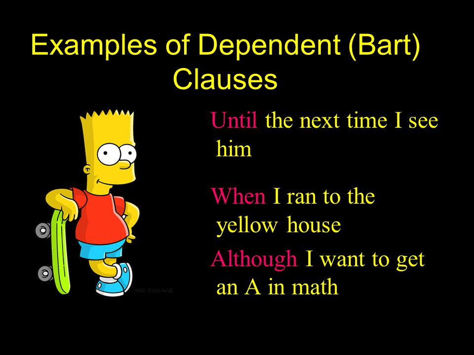 Examples of Dependent (Bart) Clauses