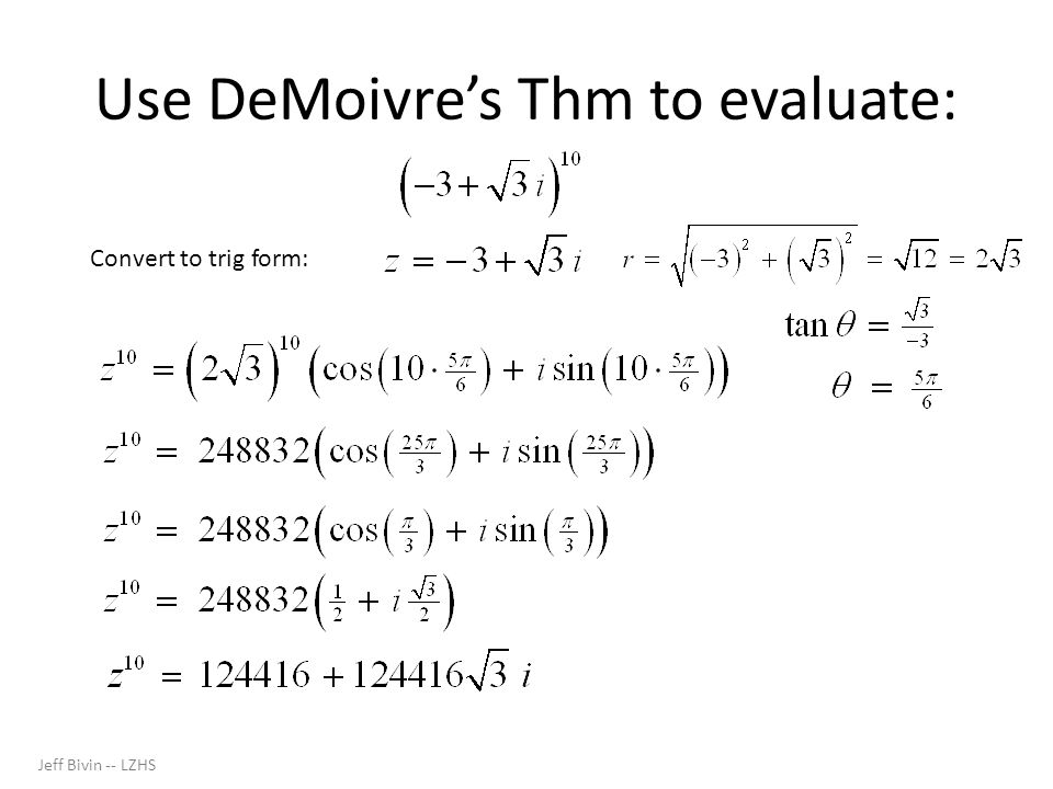 Use DeMoivre's Thm to evaluate: