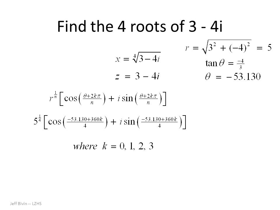 Find the 4 roots of 3 - 4i