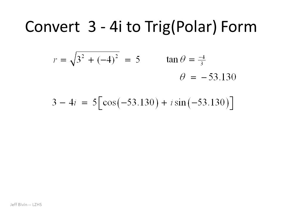 Convert 3 - 4i to Trig(Polar) Form