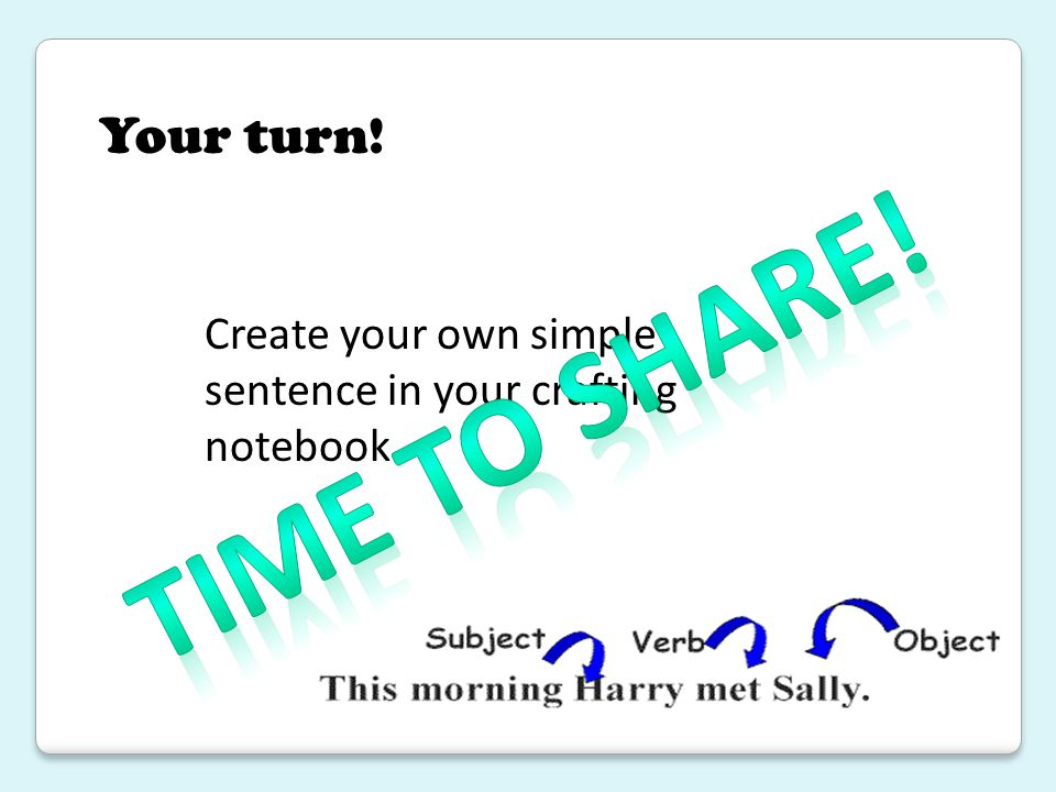 Your turn! Create your own simple sentence in your crafting notebook. Time to share!