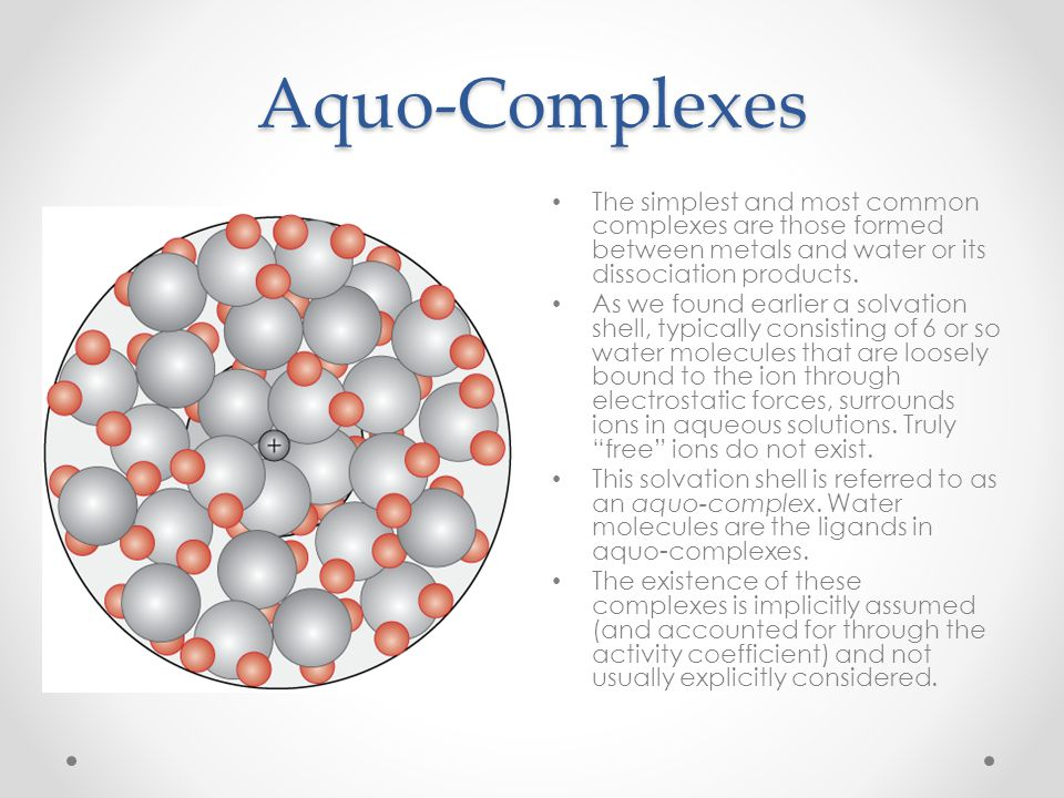 Aquo-Complexes The simplest and most common complexes are those formed between metals and water or its dissociation products.