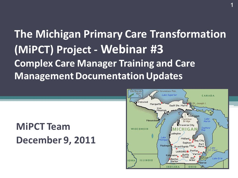 The Michigan Primary Care Transformation (MiPCT) Project - Webinar #3 Complex Care Manager Training and Care Management Documentation Updates