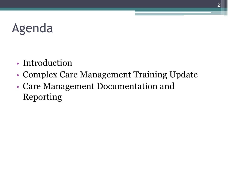 Agenda Introduction Complex Care Management Training Update